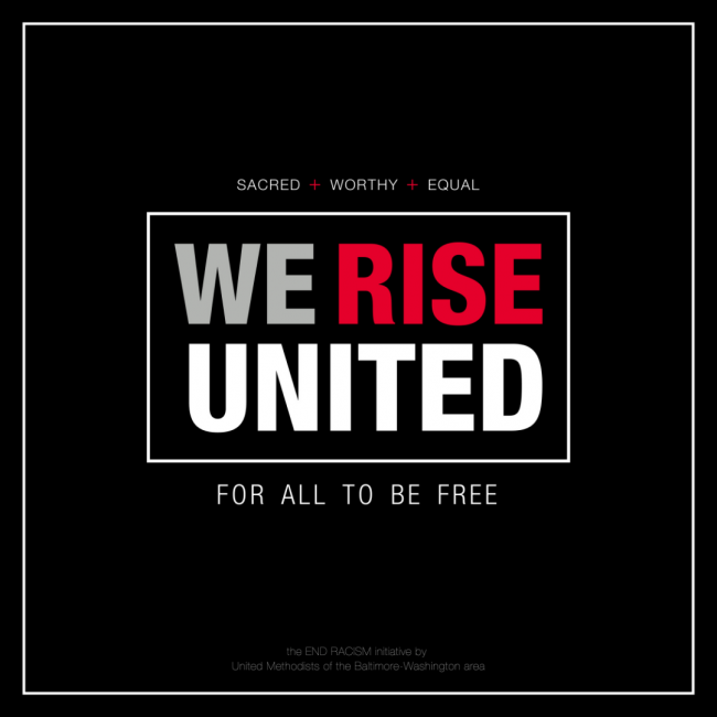 We Rise United. For All to Be Free. the End Racism initiative of United Methodists of the Baltimore-Washington area